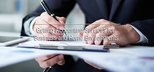 Getting Accounting Services for Business and Home Environments