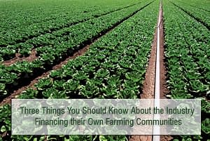 Three Things You Should Know About the Industry Financing their Own Farming Communities