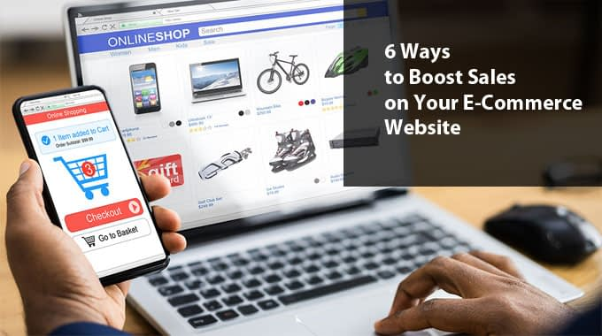 6 Ways to Boost Sales on Your E-Commerce Website