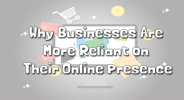 Why Businesses Are More Reliant on Their Online Presence