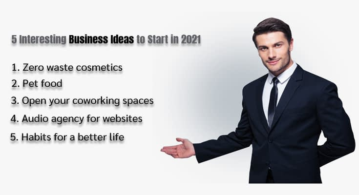5 Interesting Business Ideas to Start in 2021