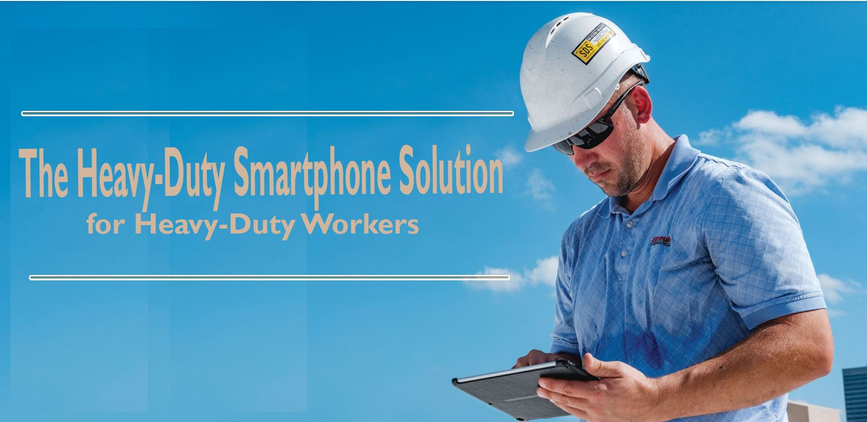 The Heavy-Duty Smartphone Solution for Heavy-Duty Workers