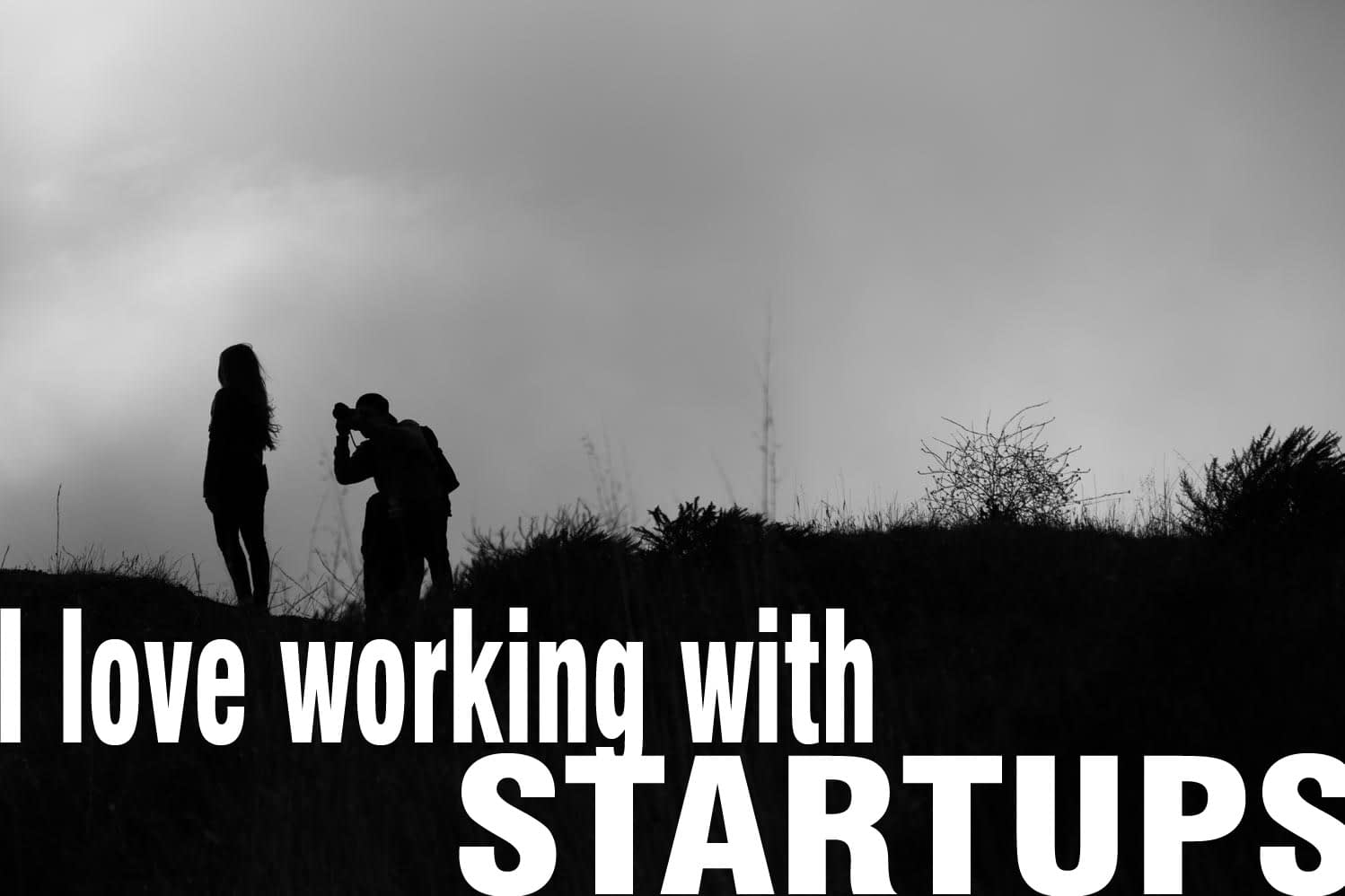 Five Reasons I love working with Startups